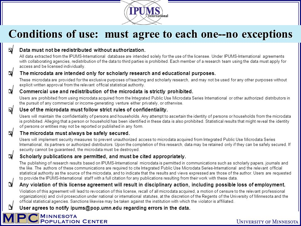 Conditions of use: must agree to each one--no exceptions  Data must not be redistributed without authorization.