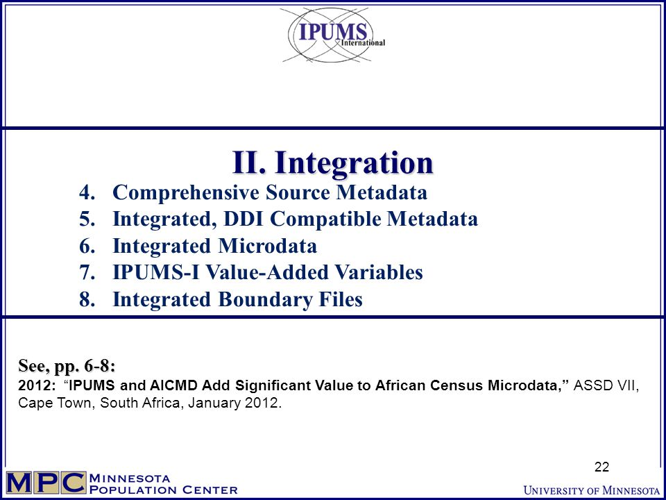 """See, pp. 6-8: 2012: """"IPUMS and AICMD Add Significant Value to African Census Microdata,"""" ASSD VII, Cape Town, South Africa, January 2012. II. Integrat"""