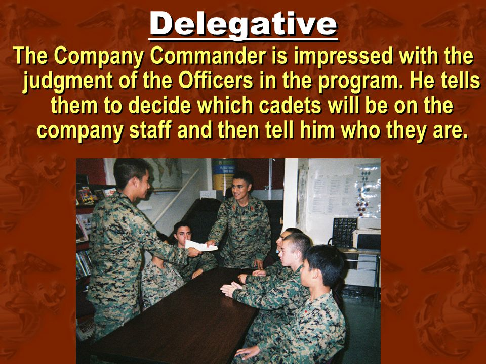 Delegative The Company Commander is impressed with the judgment of the Officers in the program.