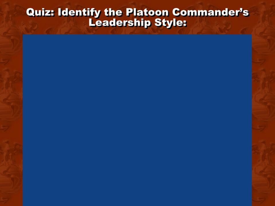 Quiz: Identify the Platoon Commander's Leadership Style: