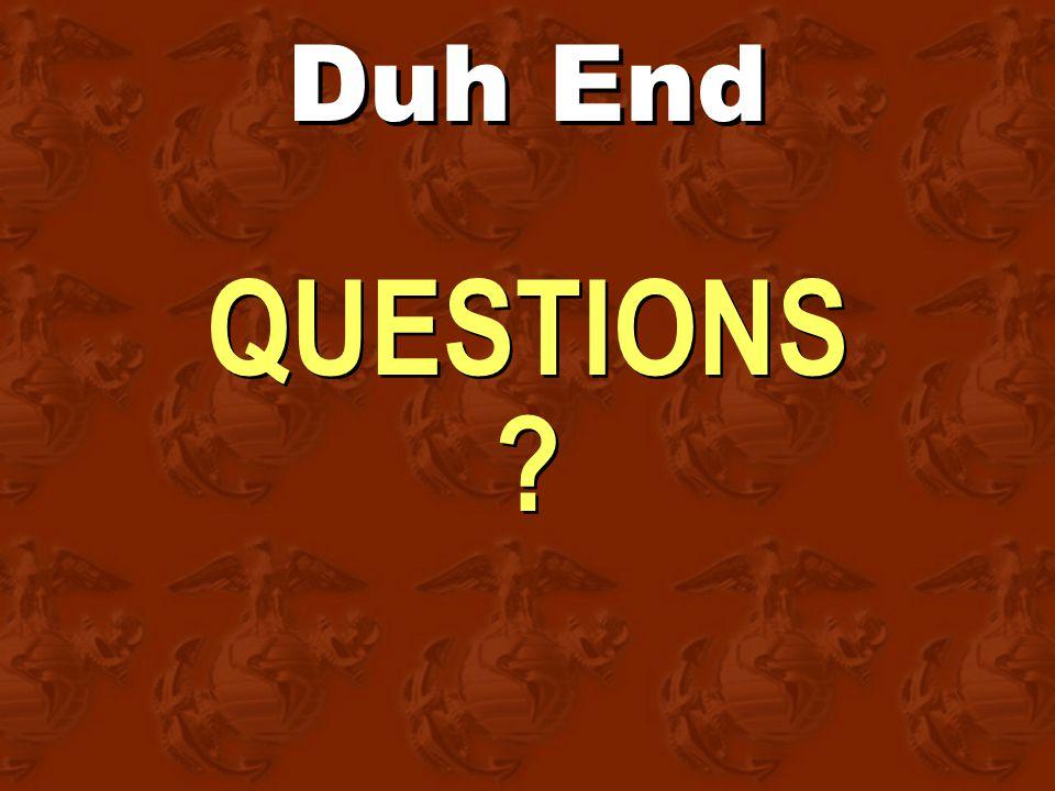 Duh End QUESTIONS ? QUESTIONS ?