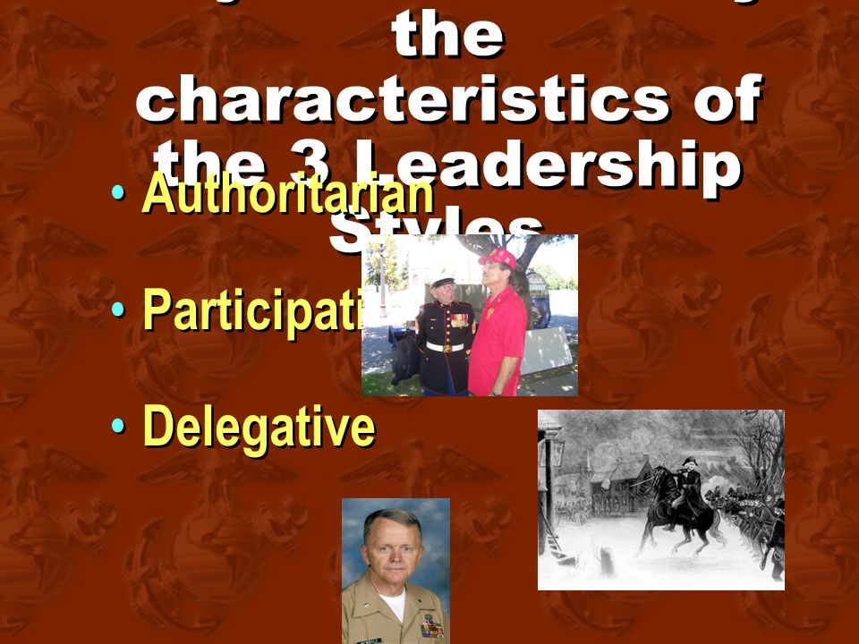Objective: Identify the characteristics of the 3 Leadership Styles.