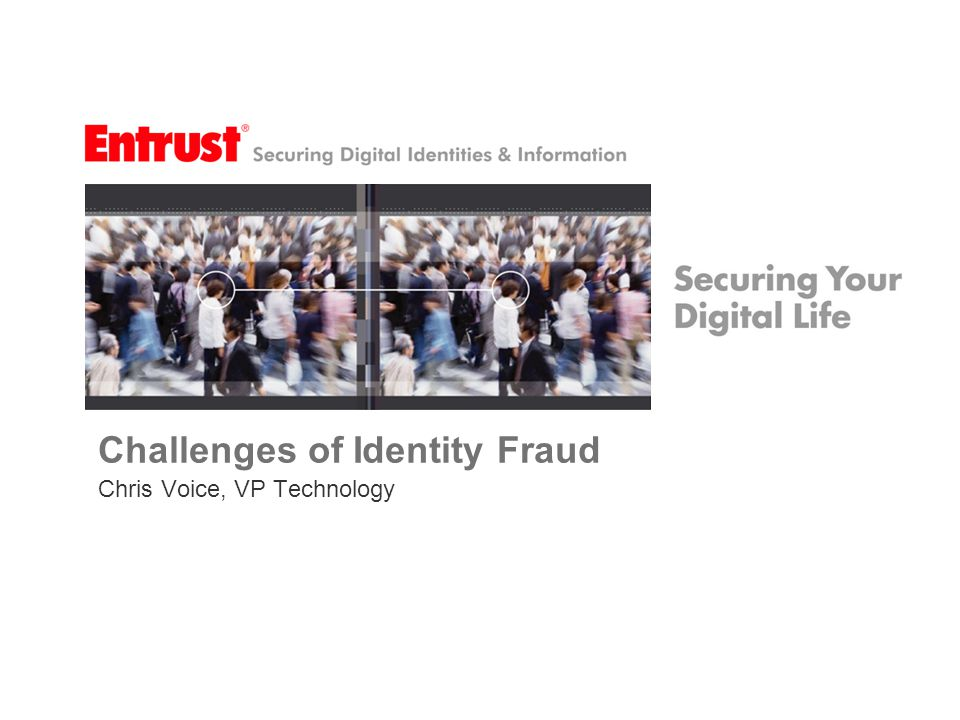 Challenges of Identity Fraud Chris Voice, VP Technology