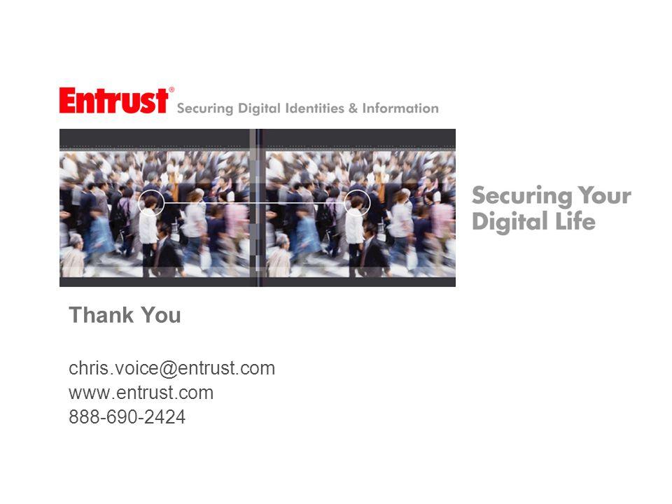 Thank You chris.voice@entrust.com www.entrust.com 888-690-2424