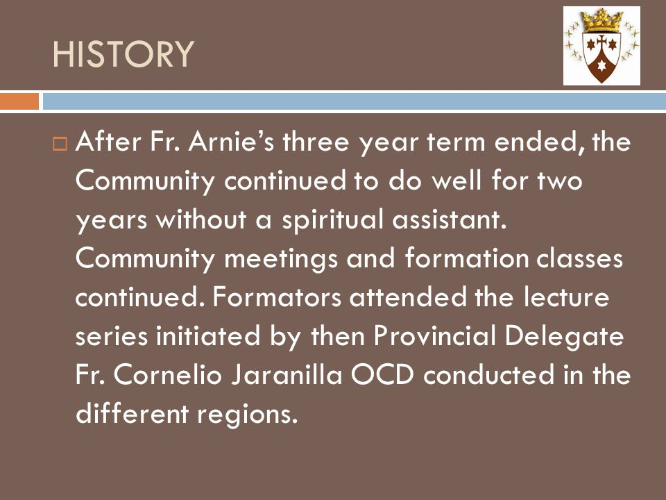 HISTORY  After Fr. Arnie's three year term ended, the Community continued to do well for two years without a spiritual assistant. Community meetings