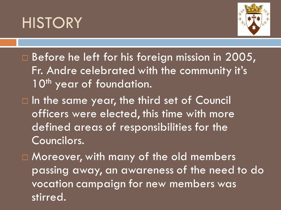 HISTORY  Before he left for his foreign mission in 2005, Fr. Andre celebrated with the community it's 10 th year of foundation.  In the same year, t