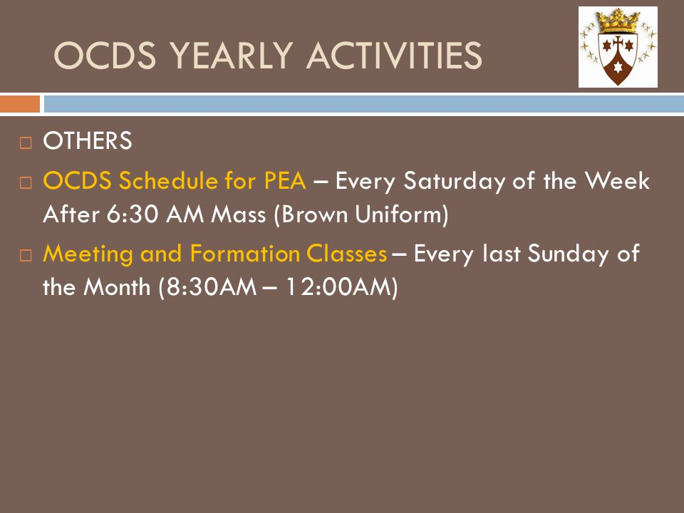 OCDS YEARLY ACTIVITIES  OTHERS  OCDS Schedule for PEA – Every Saturday of the Week After 6:30 AM Mass (Brown Uniform)  Meeting and Formation Classe