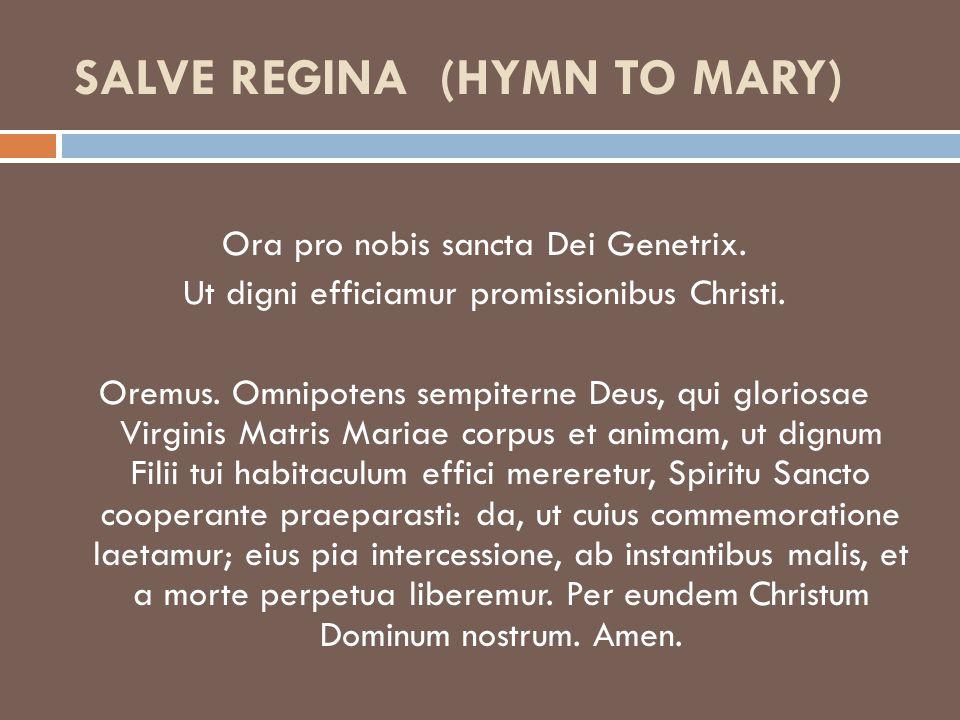 SALVE REGINA (HYMN TO MARY) Ora pro nobis sancta Dei Genetrix.