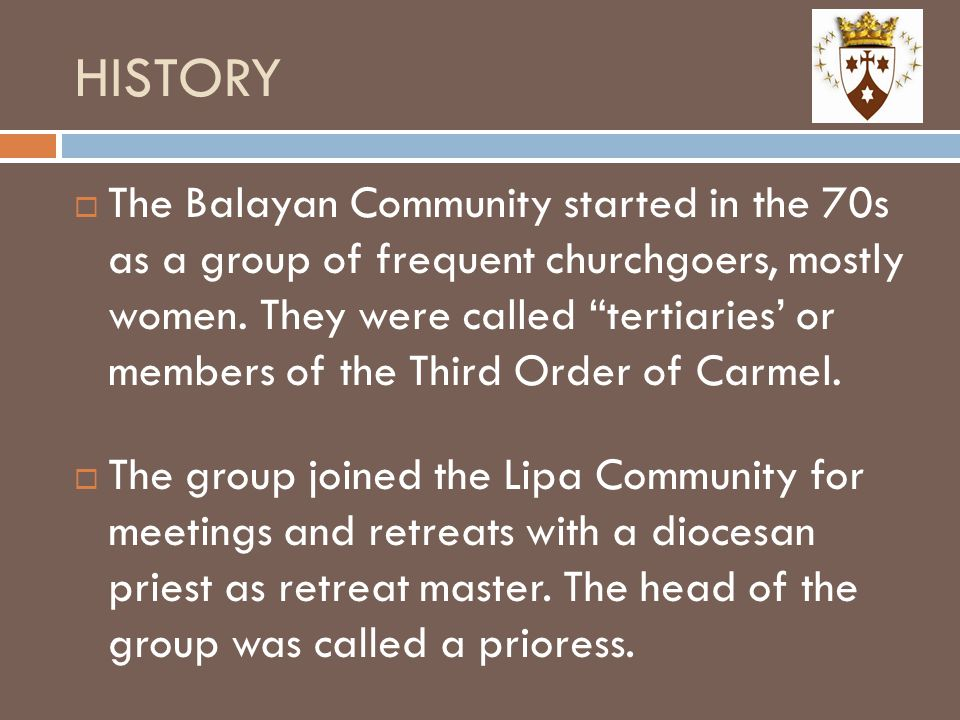 HISTORY  The group joined the Lipa Community for meetings and retreats with a diocesan priest as retreat master. The head of the group was called a p
