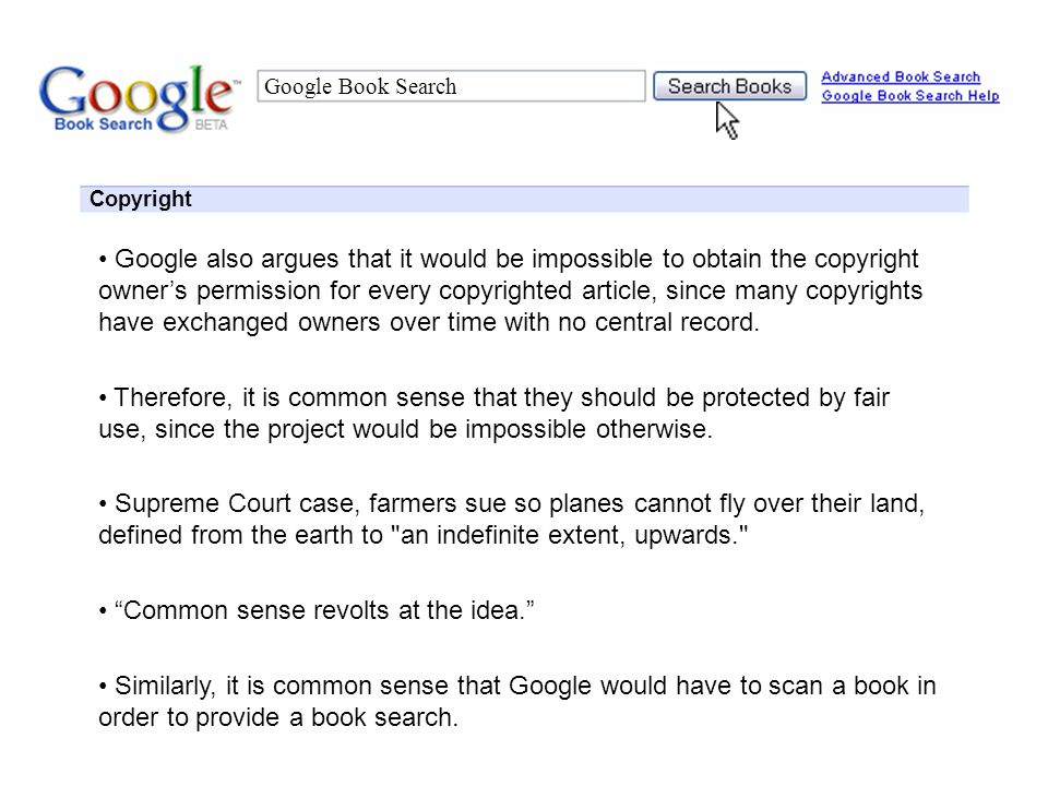 Google Book Search Appendix: Copyright Fair Use is as the right set forth in Section 107 of the United States Copyright Act, to use copyrighted materials without the copyright holder's permission 1 : Section 107 sets out four factors to be considered in determining whether or not a particular use is fair: 1.