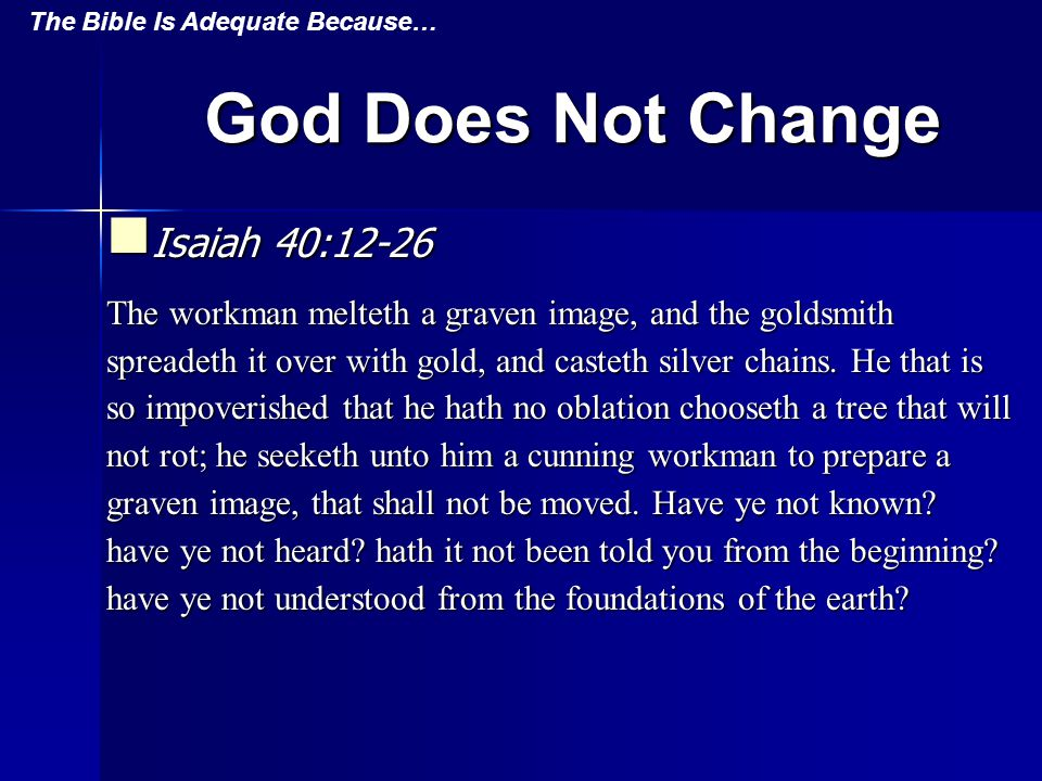 God Does Not Change Isaiah 40:12-26 Isaiah 40:12-26 The workman melteth a graven image, and the goldsmith spreadeth it over with gold, and casteth silver chains.