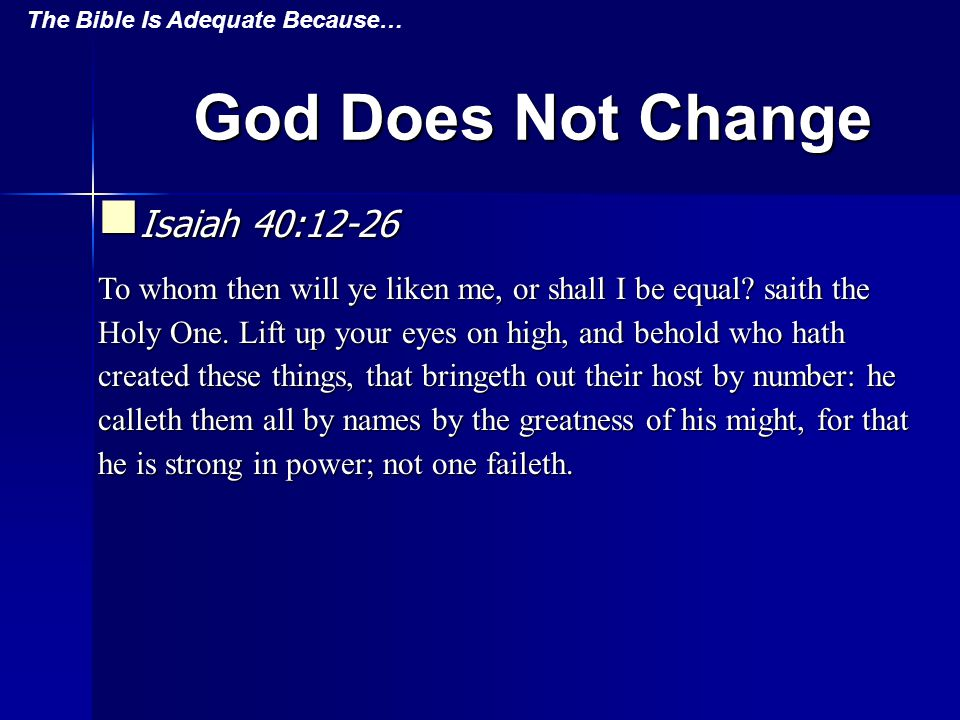God Does Not Change Isaiah 40:12-26 Isaiah 40:12-26 To whom then will ye liken me, or shall I be equal.