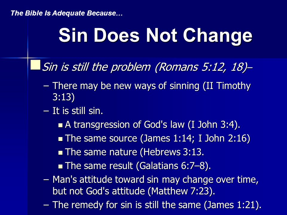 Sin Does Not Change Sin is still the problem (Romans 5:12, 18) – Sin is still the problem (Romans 5:12, 18) – –There may be new ways of sinning (II Ti