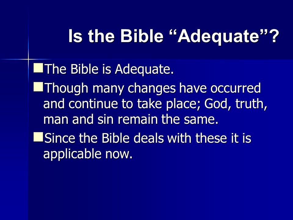 Is the Bible Adequate . The Bible is Adequate. The Bible is Adequate.