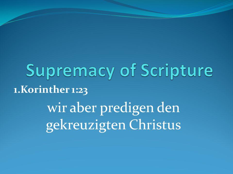 1.Korinther 1:23 wir aber predigen den gekreuzigten Christus