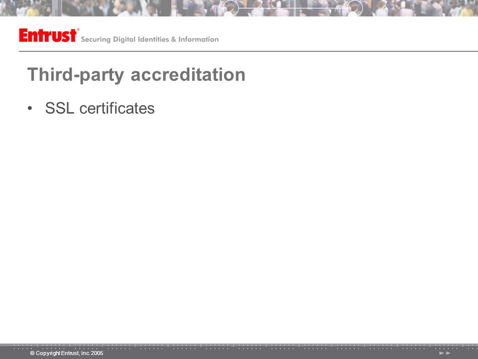 © Copyright Entrust, Inc. 2005 Third-party accreditation SSL certificates