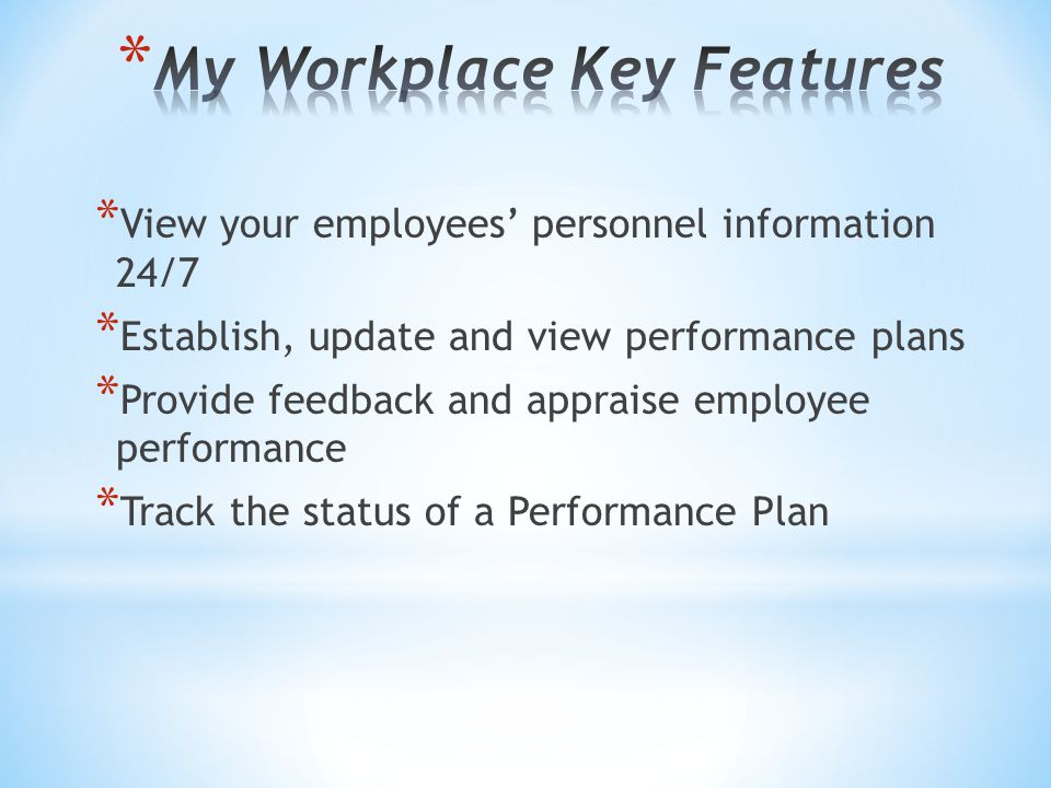 * View your employees' personnel information 24/7 * Establish, update and view performance plans * Provide feedback and appraise employee performance * Track the status of a Performance Plan