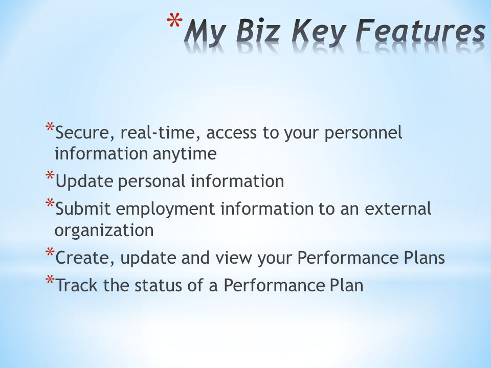 * Secure, real-time, access to your personnel information anytime * Update personal information * Submit employment information to an external organization * Create, update and view your Performance Plans * Track the status of a Performance Plan