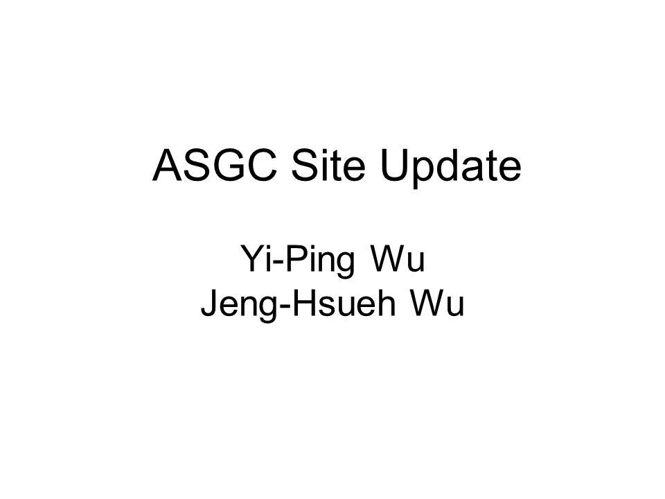 ASGC Site Update Yi-Ping Wu Jeng-Hsueh Wu