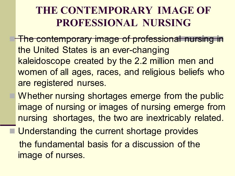THE CONTEMPORARY IMAGE OF PROFESSIONAL NURSING The contemporary image of professional nursing in the United States is an ever-changing kaleidoscope created by the 2.2 million men and women of all ages, races, and religious beliefs who are registered nurses.