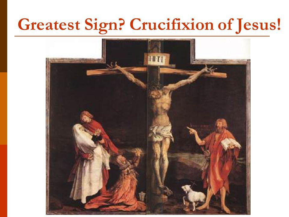 Greatest Sign? Crucifixion of Jesus!
