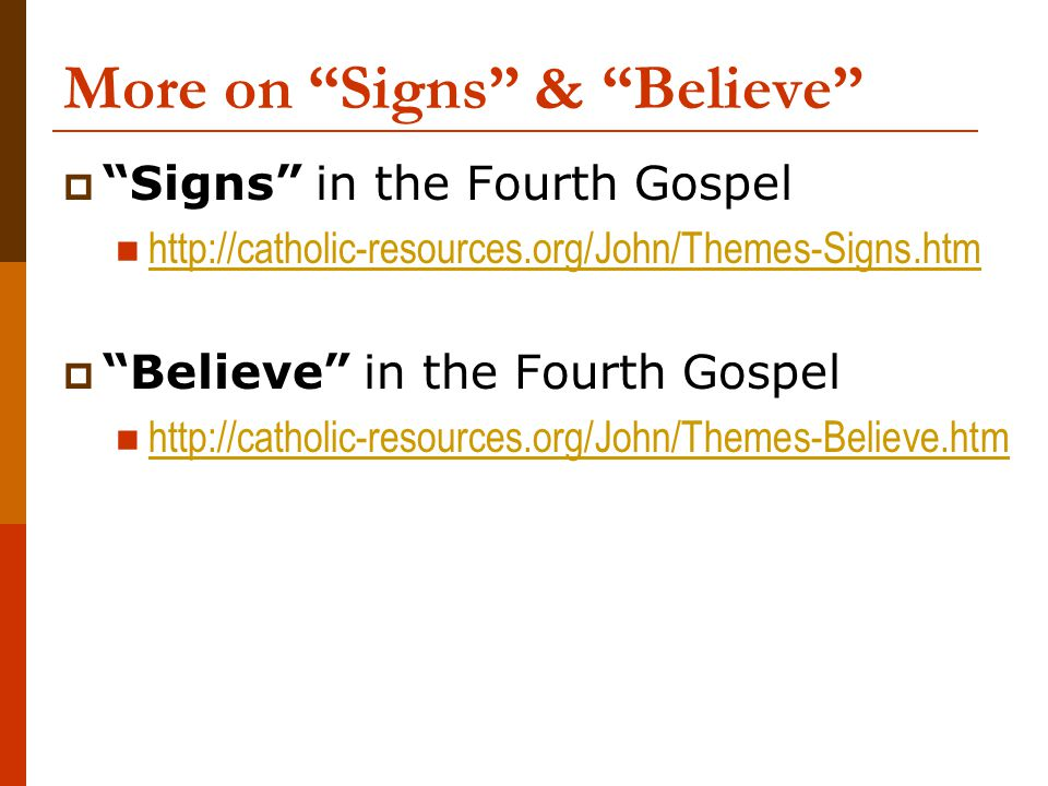 """More on """"Signs"""" & """"Believe""""  """"Signs"""" in the Fourth Gospel http://catholic-resources.org/John/Themes-Signs.htm  """"Believe"""" in the Fourth Gospel http:/"""