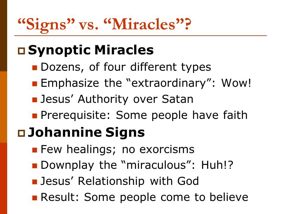 """""""Signs"""" vs. """"Miracles""""?  Synoptic Miracles Dozens, of four different types Emphasize the """"extraordinary"""": Wow! Jesus' Authority over Satan Prerequisi"""