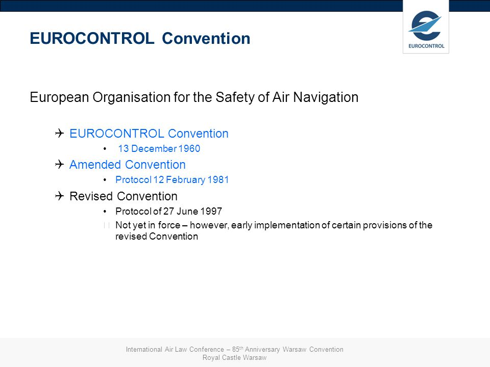 EUROCONTROL Convention European Organisation for the Safety of Air Navigation QEUROCONTROL Convention 13 December 1960 QAmended Convention Protocol 12