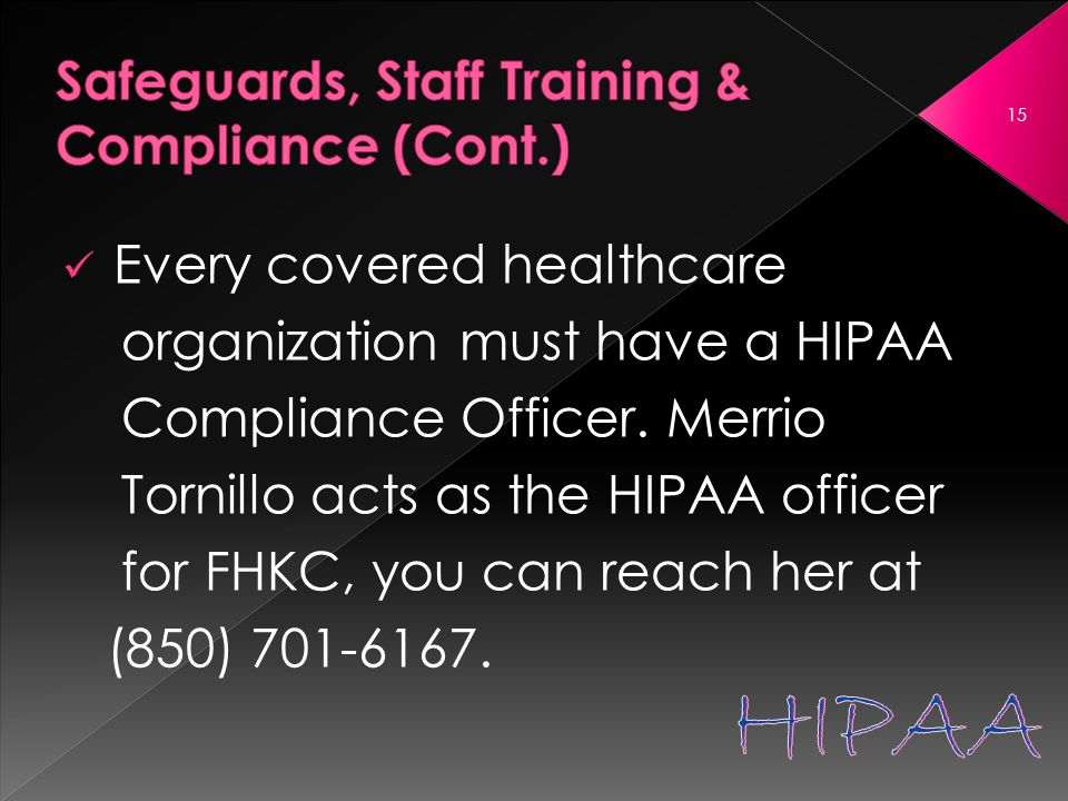 Every covered healthcare organization must have a HIPAA Compliance Officer.