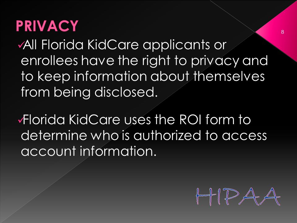 All Florida KidCare applicants or enrollees have the right to privacy and to keep information about themselves from being disclosed.