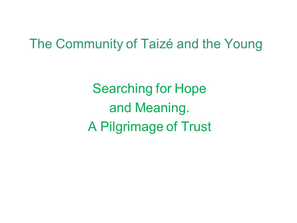 The Community of Taizé and the Young Searching for Hope and Meaning. A Pilgrimage of Trust