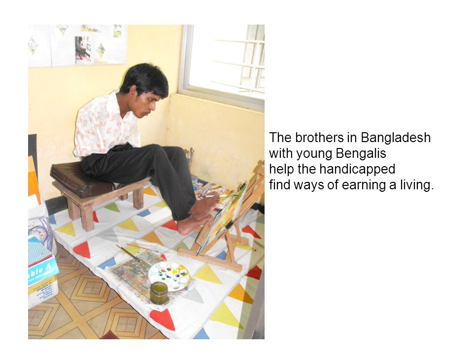 The brothers in Bangladesh with young Bengalis help the handicapped find ways of earning a living.
