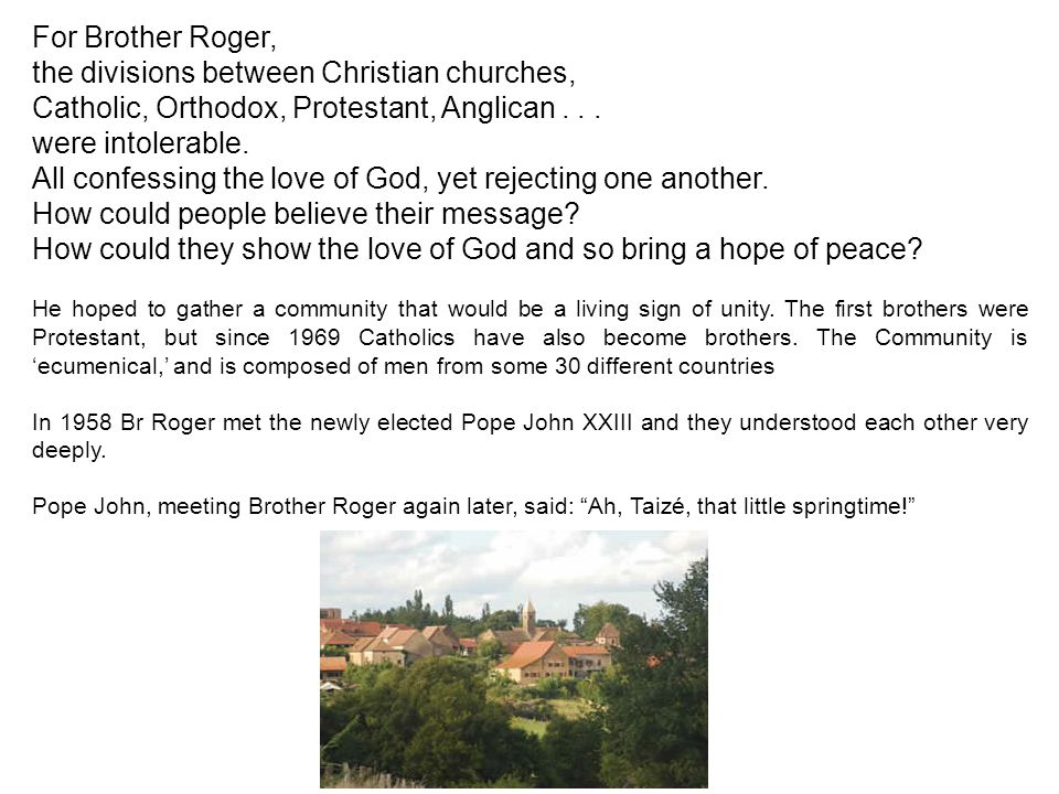 For Brother Roger, the divisions between Christian churches, Catholic, Orthodox, Protestant, Anglican...