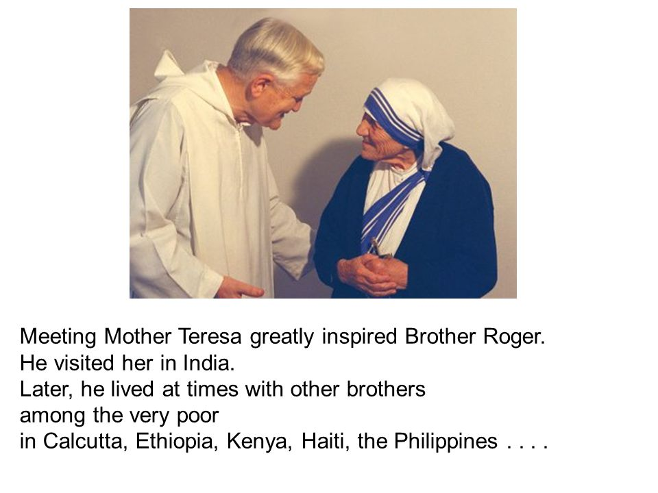 Meeting Mother Teresa greatly inspired Brother Roger.
