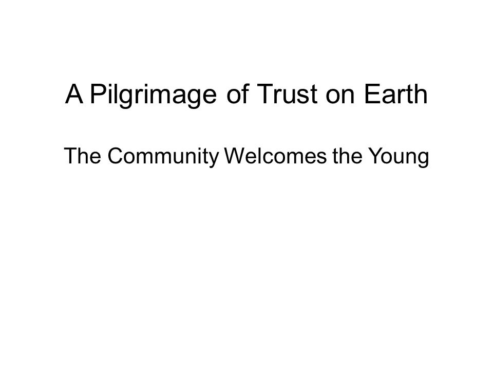 A Pilgrimage of Trust on Earth The Community Welcomes the Young