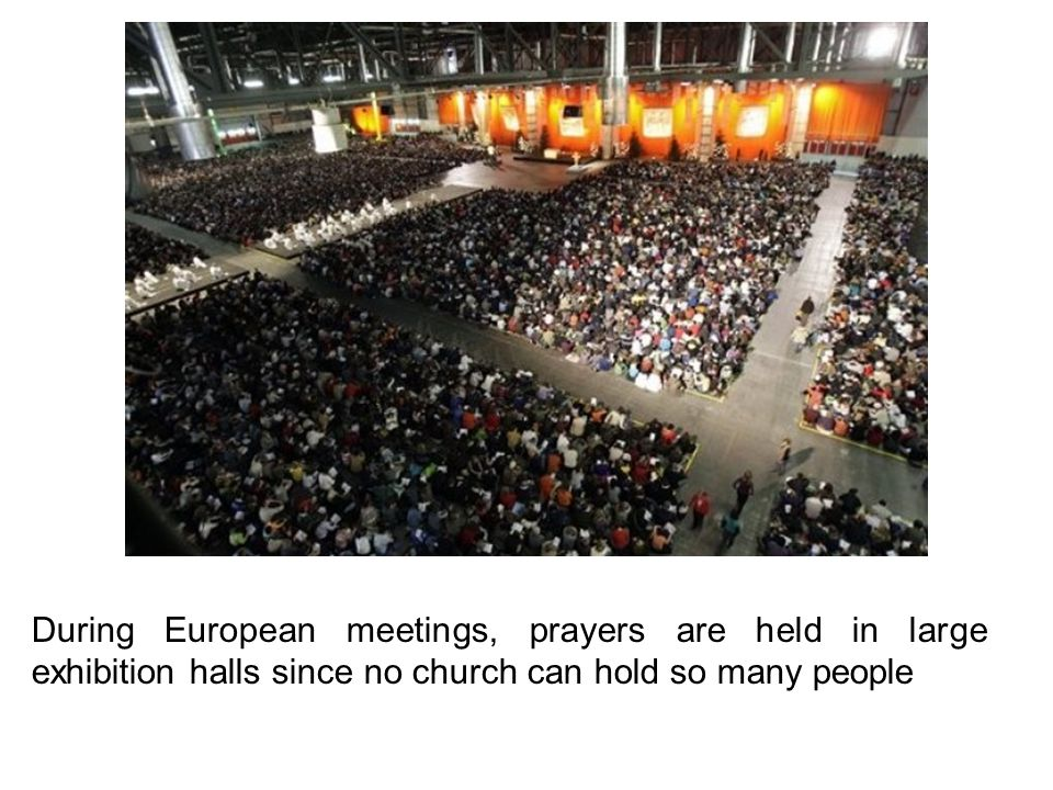During European meetings, prayers are held in large exhibition halls since no church can hold so many people