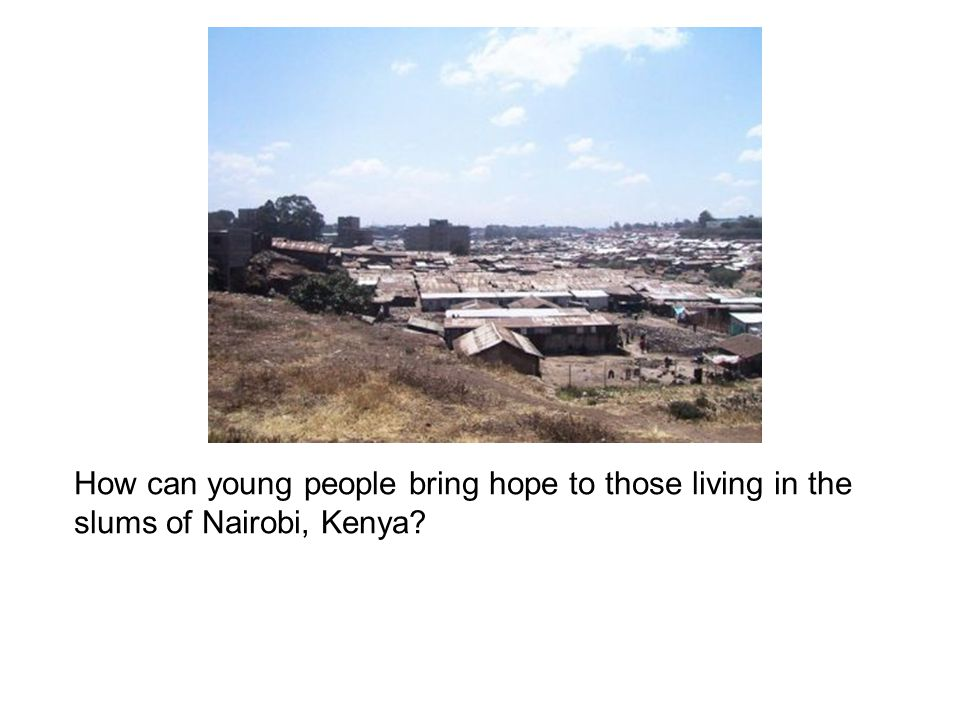 How can young people bring hope to those living in the slums of Nairobi, Kenya?