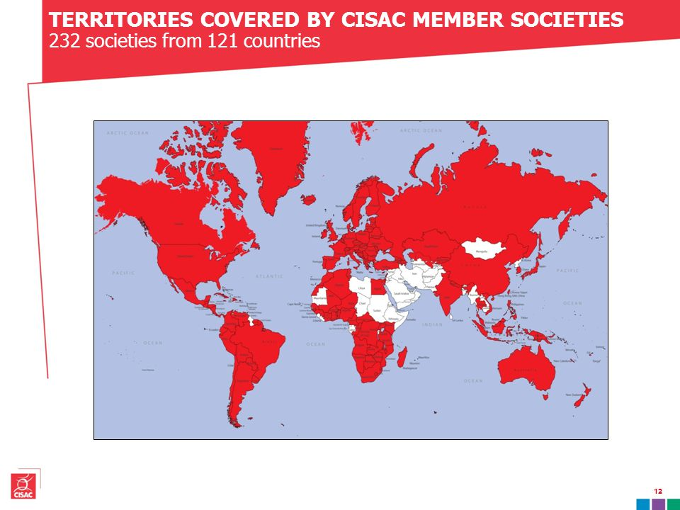 TERRITORIES COVERED BY CISAC MEMBER SOCIETIES 232 societies from 121 countries 12