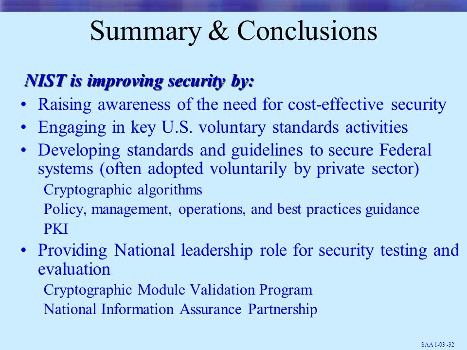 SAA 1-03 -32 Summary & Conclusions Raising awareness of the need for cost-effective security Engaging in key U.S.
