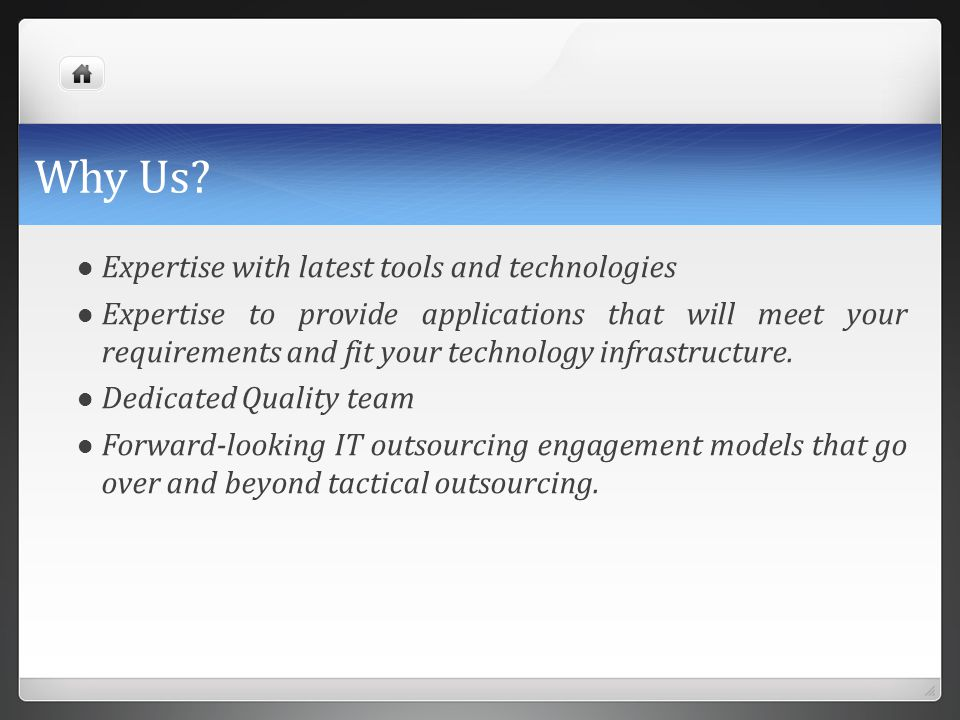 Why Us? Expertise with latest tools and technologies Expertise to provide applications that will meet your requirements and fit your technology infras