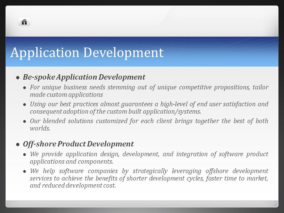 Application Development Be-spoke Application Development For unique business needs stemming out of unique competitive propositions, tailor made custom