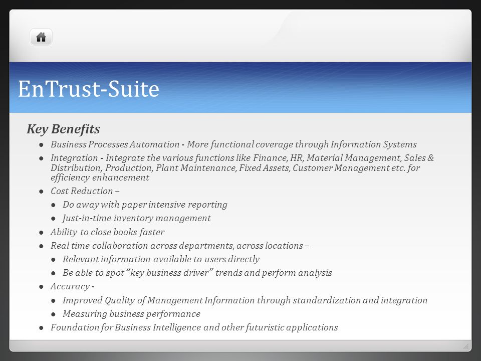 EnTrust-Suite Key Benefits Business Processes Automation - More functional coverage through Information Systems Integration - Integrate the various fu
