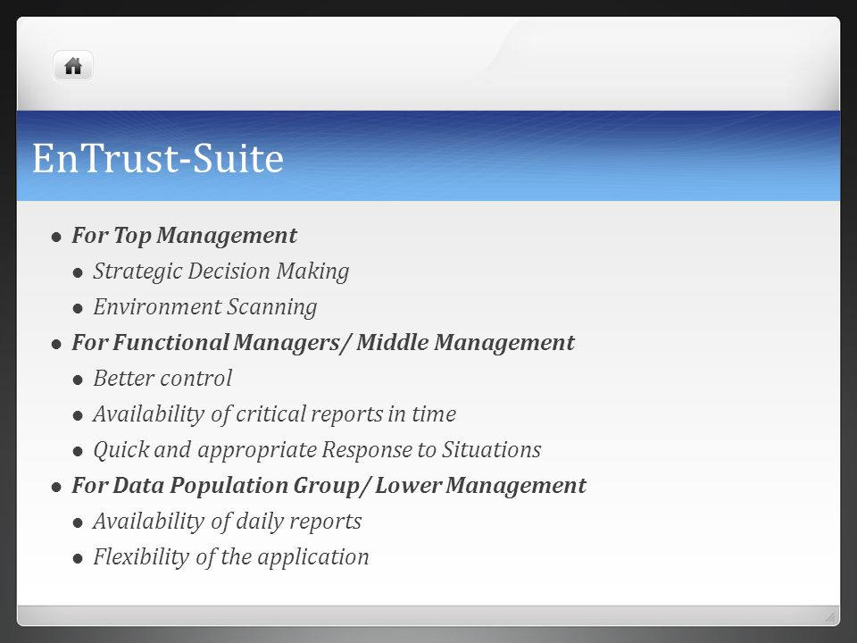 EnTrust-Suite For Top Management Strategic Decision Making Environment Scanning For Functional Managers/ Middle Management Better control Availability