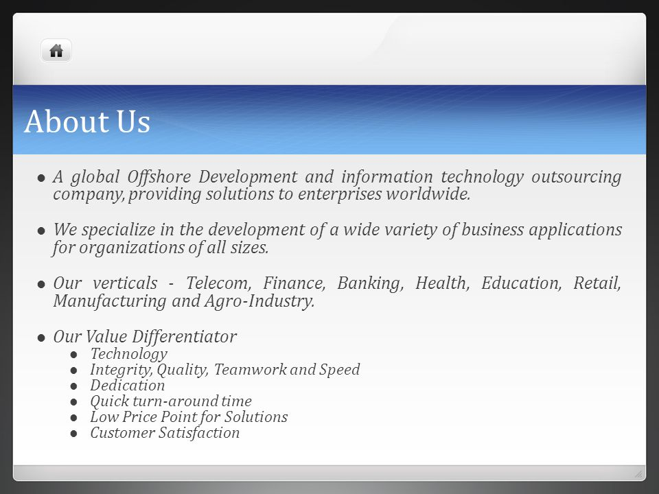 About Us A global Offshore Development and information technology outsourcing company, providing solutions to enterprises worldwide. We specialize in