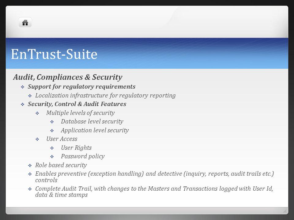 EnTrust-Suite Audit, Compliances & Security  Support for regulatory requirements  Localization infrastructure for regulatory reporting  Security, C