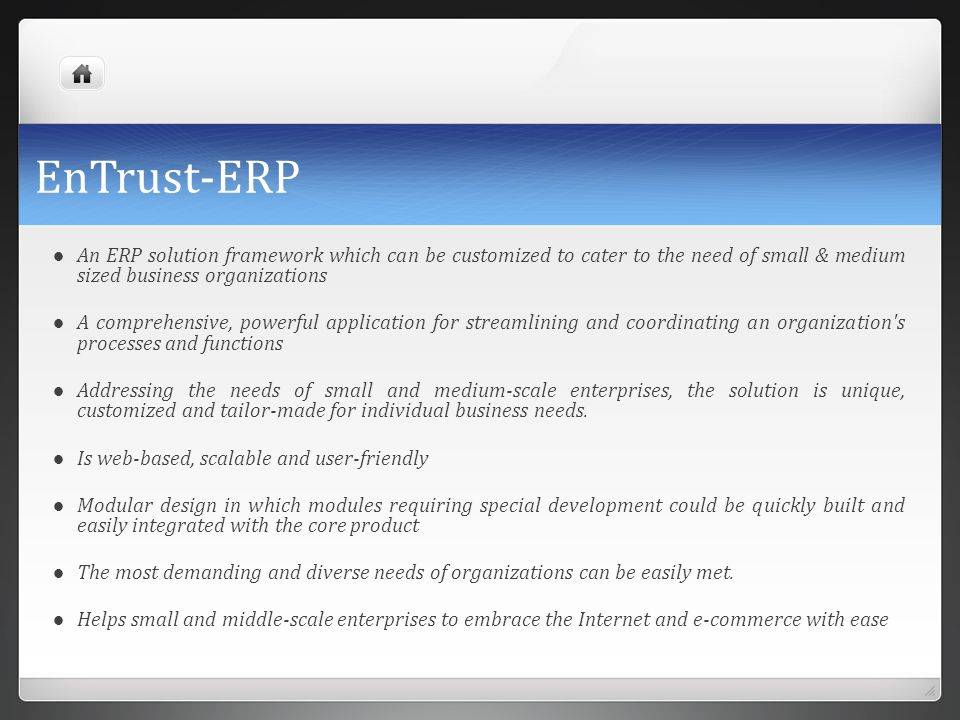 EnTrust-ERP An ERP solution framework which can be customized to cater to the need of small & medium sized business organizations A comprehensive, pow