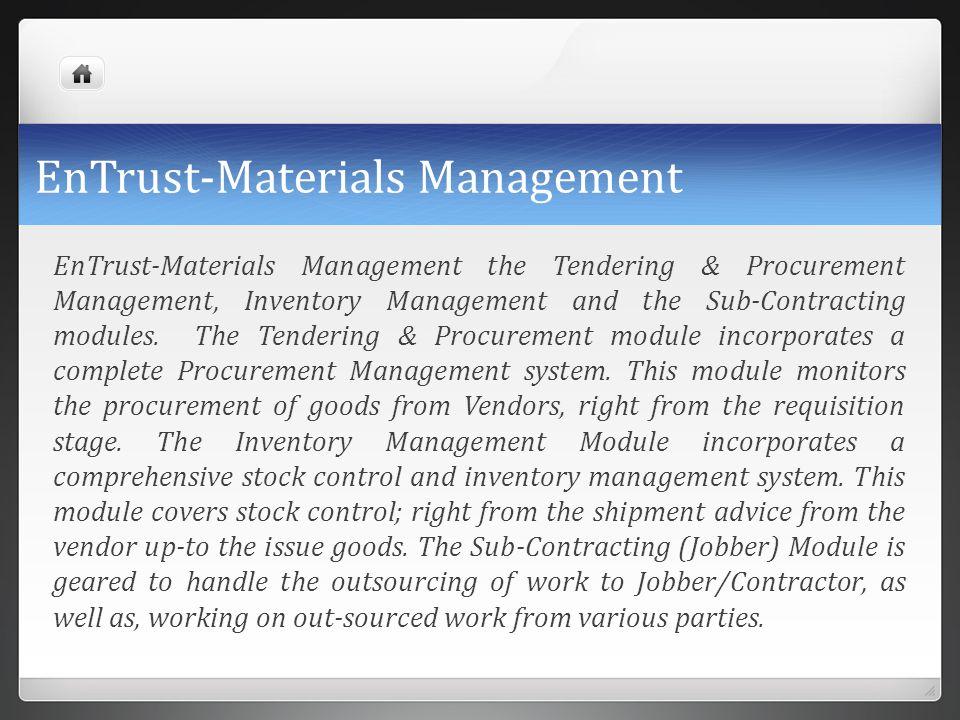 EnTrust-Materials Management EnTrust-Materials Management the Tendering & Procurement Management, Inventory Management and the Sub-Contracting modules