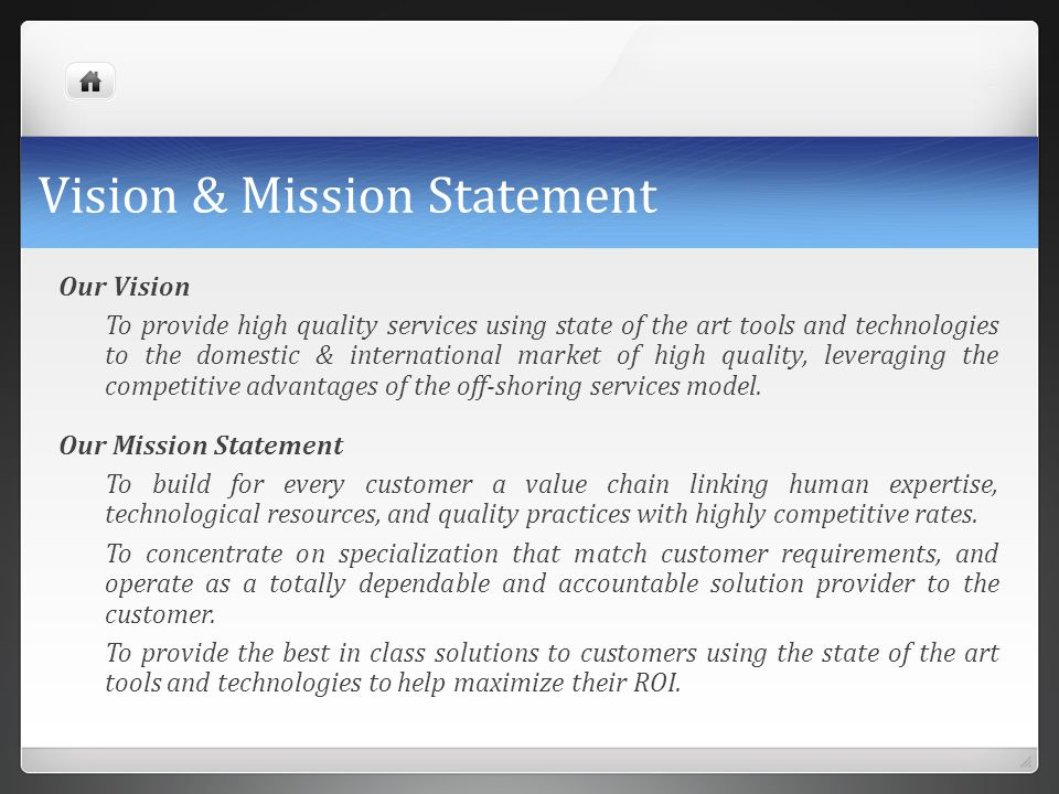 Vision & Mission Statement Our Vision To provide high quality services using state of the art tools and technologies to the domestic & international m