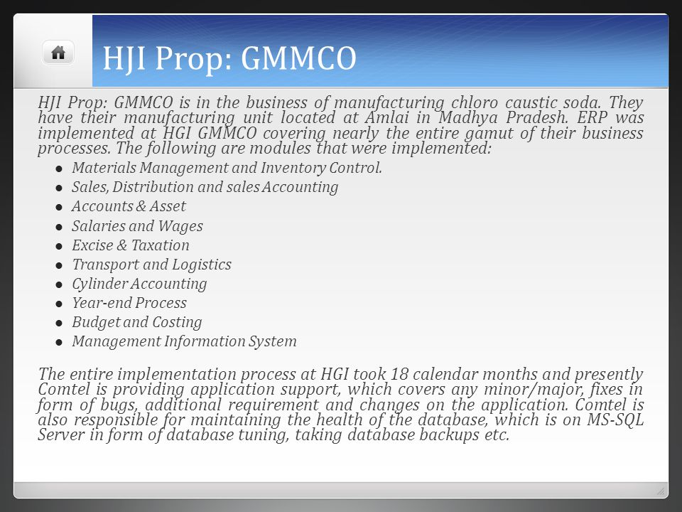 HJI Prop: GMMCO HJI Prop: GMMCO is in the business of manufacturing chloro caustic soda. They have their manufacturing unit located at Amlai in Madhya