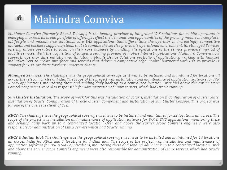 Mahindra Comviva Mahindra Comviva (formerly Bharti Telesoft) is the leading provider of integrated VAS solutions for mobile operators in emerging mark